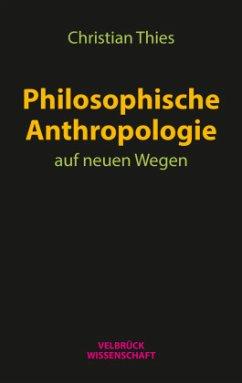 Philosophische Anthropologie auf neuen Wegen - Thies, Christian