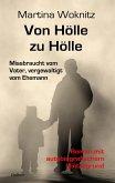 Von Hölle zu Hölle - Missbraucht vom Vater, vergewaltigt vom Ehemann - Roman mit autobiografischem Hintergrund