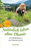 Natürlich leben ohne Chemie mit Wildkräutern und Hausverstand (eBook, ePUB)