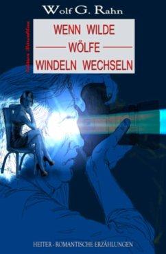 Wenn wilde Wölfe Windeln wechseln (eBook, ePUB)