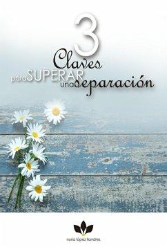 3 claves para superar una separación (eBook, ePUB) - López Llandres, Nuria