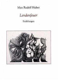 Lendenfeuer (eBook, ePUB) - Huber, Max Rudolf