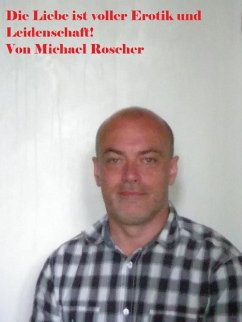 Die Liebe ist voller Erotik und Leidenschaft (eBook, ePUB) - Roscher, Michael
