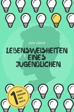 Lebensweisheiten eines Jugendlichen (eBook, ePUB) - Keno, Jon