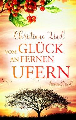 Vom Glück an fernen Ufern (eBook, ePUB) - Lind, Christiane