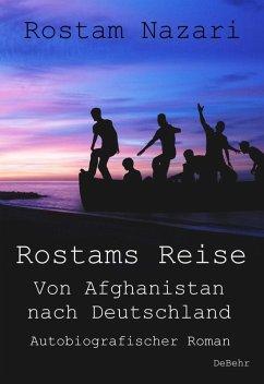 Rostams Reise - Von Afghanistan nach Deutschland - Autobiografischer Roman (eBook, ePUB) - Nazari, Rostam