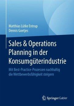 Sales & Operations Planning in der Konsumgüterindustrie - Lütke Entrup, Matthias; Goetjes, Dennis