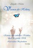Visionen der Heilung - Rettung eines unheilbar Kranken durch die geistige Welt - Nach wahren Begebenheiten