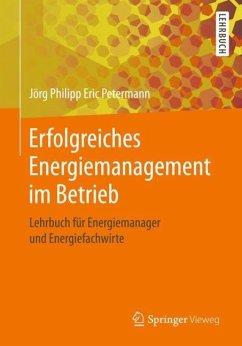 Erfolgreiches Energiemanagement im Betrieb - Petermann, Jörg Philipp Eric