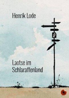 Laotse im Schlaraffenland - Lode, Henrik