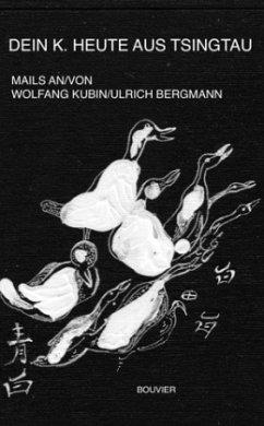 Dein K. heute aus Tsingtau - Kubin, Wolfgang; Bergmann, Ulrich