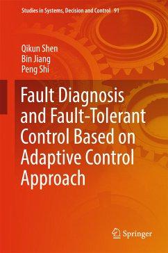 Fault Diagnosis and Fault-Tolerant Control Based on Adaptive Control Approach (eBook, PDF) - Shen, Qikun; Jiang, Bin; Shi, Peng