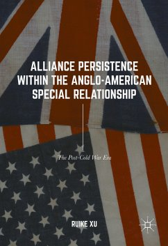 Alliance Persistence within the Anglo-American Special Relationship (eBook, PDF) - Xu, Ruike