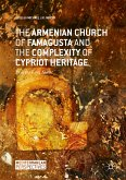 The Armenian Church of Famagusta and the Complexity of Cypriot Heritage (eBook, PDF)