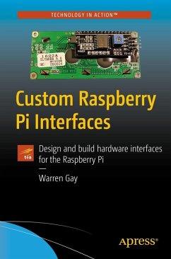 Custom Raspberry Pi Interfaces (eBook, PDF) - Gay, Warren
