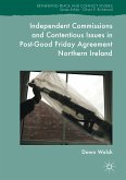 Independent Commissions and Contentious Issues in Post-Good Friday Agreement Northern Ireland (eBook, PDF)