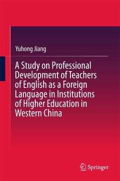 A Study on Professional Development of Teachers of English as a Foreign Language in Institutions of Higher Education in Western China (eBook, PDF) - Jiang, Yuhong
