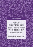 Jesus' Crucifixion Beatings and the Book of Proverbs (eBook, PDF)
