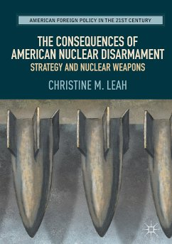 The Consequences of American Nuclear Disarmament (eBook, PDF) - Leah, Christine M.