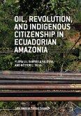Oil, Revolution, and Indigenous Citizenship in Ecuadorian Amazonia (eBook, PDF)