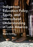 Indigenous Education Policy, Equity, and Intercultural Understanding in Latin America (eBook, PDF)