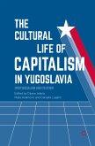 The Cultural Life of Capitalism in Yugoslavia (eBook, PDF)