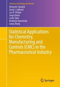 Statistical Applications for Chemistry, Manufacturing and Controls (CMC) in the Pharmaceutical Industry (eBook, PDF) - Burdick, Richard K.; LeBlond, David J.; Pfahler, Lori B.; Quiroz, Jorge; Sidor, Leslie; Vukovinsky, Kimberly; Zhang, Lanju