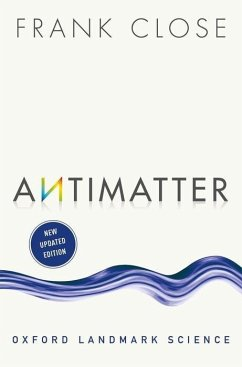Antimatter - Close, Frank (Emeritus Professor of Physics, Oxford University, and Fellow, Exeter College, Oxford)