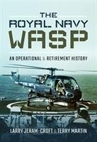 The Royal Navy Wasp: An Operational and Retirement History - Jeram-Croft, Larry J.; Martin, Terry