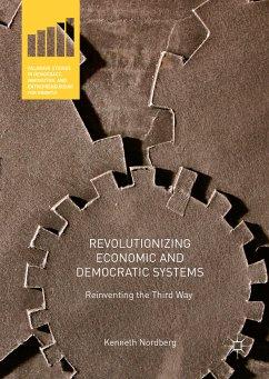 Revolutionizing Economic and Democratic Systems (eBook, PDF) - Nordberg, Kenneth