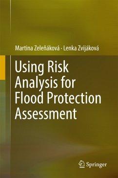 Using Risk Analysis for Flood Protection Assessment (eBook, PDF) - Zelenáková, Martina; Zvijáková, Lenka