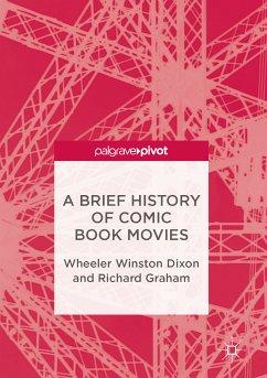 A Brief History of Comic Book Movies (eBook, PDF) - Dixon, Wheeler Winston; Graham, Richard