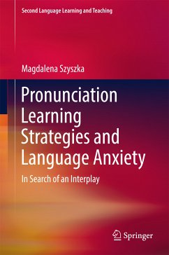 Pronunciation Learning Strategies and Language Anxiety (eBook, PDF) - Szyszka, Magdalena