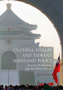 US-China Rivalry and Taiwan's Mainland Policy (eBook, PDF) - Chen, Dean P.