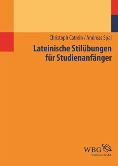 Lateinische Stilübungen für Studienanfänger (eBook, ePUB) - Catrein, Christoph; Spal, Andreas