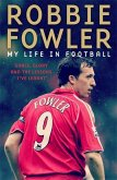Robbie Fowler: My Life in Football: Goals, Glory and the Lessons I've Learnt