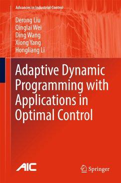 Adaptive Dynamic Programming with Applications in Optimal Control (eBook, PDF) - Li, Hongliang; Wang, Ding; Wei, Qinglai; Liu, Derong; Yang, Xiong