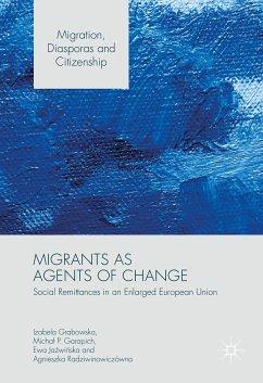 Migrants as Agents of Change (eBook, PDF) - Grabowska, Izabela; Garapich, Michał P.; Jaźwińska, Ewa; Radziwinowiczówna, Agnieszka