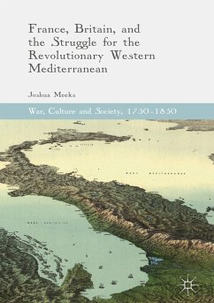 France, Britain, and the Struggle for the Revolutionary Western Mediterranean (eBook, PDF) - Meeks, Joshua