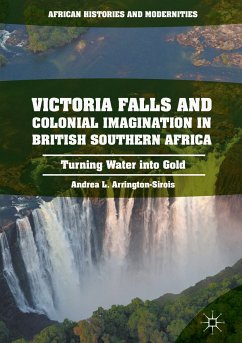 Victoria Falls and Colonial Imagination in British Southern Africa (eBook, PDF) - Arrington-Sirois, Andrea L.