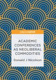 Academic Conferences as Neoliberal Commodities (eBook, PDF)