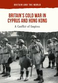 Britain's Cold War in Cyprus and Hong Kong (eBook, PDF)
