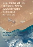 Global, Regional and Local Dimensions of Western Sahara's Protracted Decolonization (eBook, PDF)