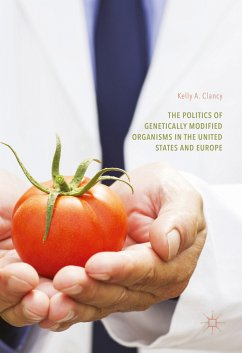 The Politics of Genetically Modified Organisms in the United States and Europe (eBook, PDF) - Clancy, Kelly A.