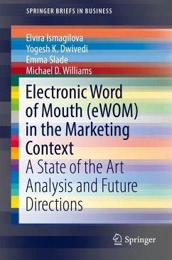 Electronic Word of Mouth (eWOM) in the Marketing Context (eBook, PDF) - Dwivedi, Yogesh K.; Williams, Michael D.; Slade, Emma; Ismagilova, Elvira