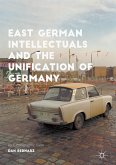 East German Intellectuals and the Unification of Germany (eBook, PDF)