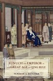Eunuch and Emperor in the Great Age of Qing Rule (eBook, ePUB)