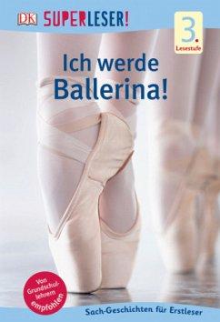 SUPERLESER! Ich werde Ballerina! (Mängelexemplar)