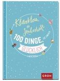 Klitzeklein & zauberhaft: 100 Dinge, die einfach glücklich machen