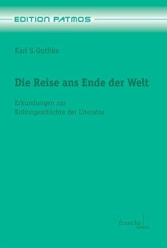 Die Reise ans Ende der Welt (eBook, PDF) - Guthke, Karl S.